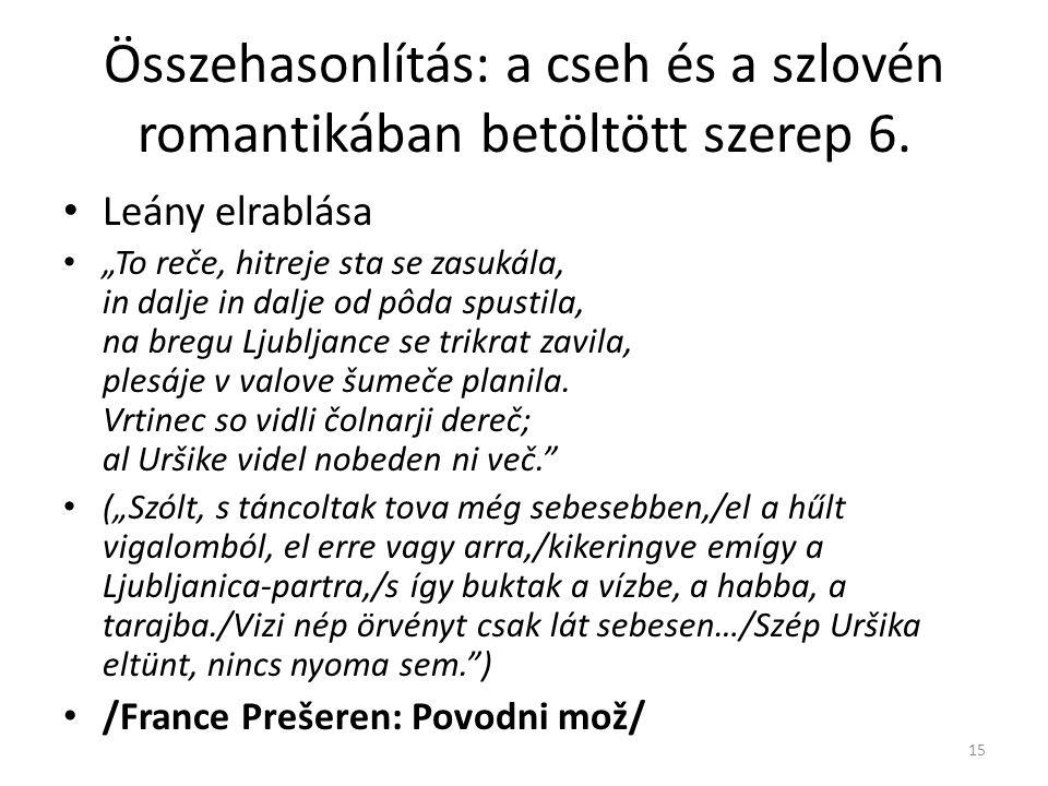 """Összehasonlítás: a cseh és a szlovén romantikában betöltött szerep 6. Leány elrablása """"To reče, hitreje sta se zasukála, in dalje in dalje od pôda spu"""
