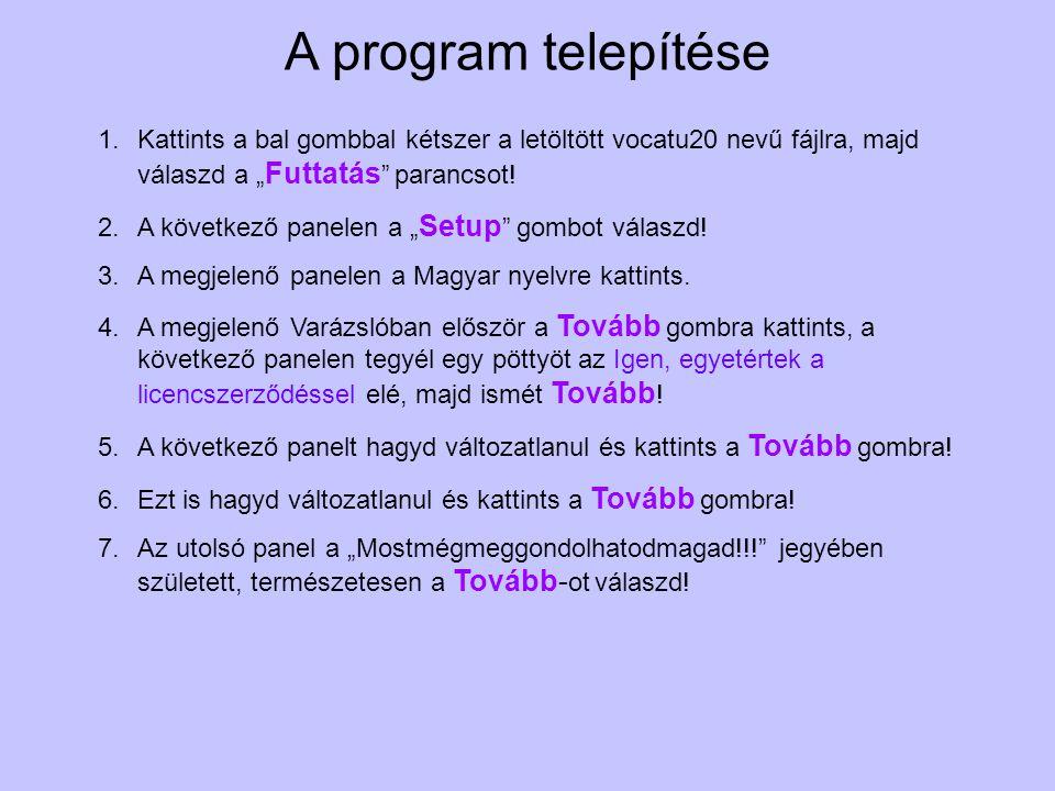 """A program telepítése 1.Kattints a bal gombbal kétszer a letöltött vocatu20 nevű fájlra, majd válaszd a """" Futtatás """" parancsot! 2.A következő panelen a"""