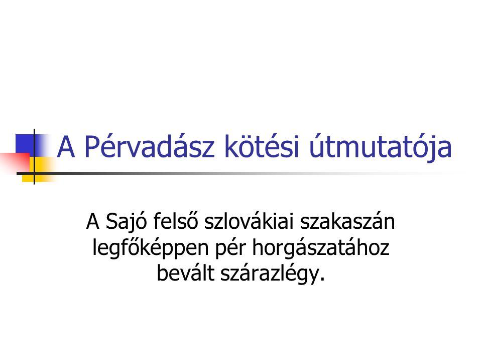 A Pérvadász kötési útmutatója A Sajó felső szlovákiai szakaszán legfőképpen pér horgászatához bevált szárazlégy.