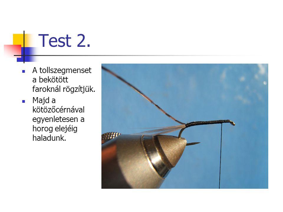 Test 2. A tollszegmenset a bekötött faroknál rögzítjük.