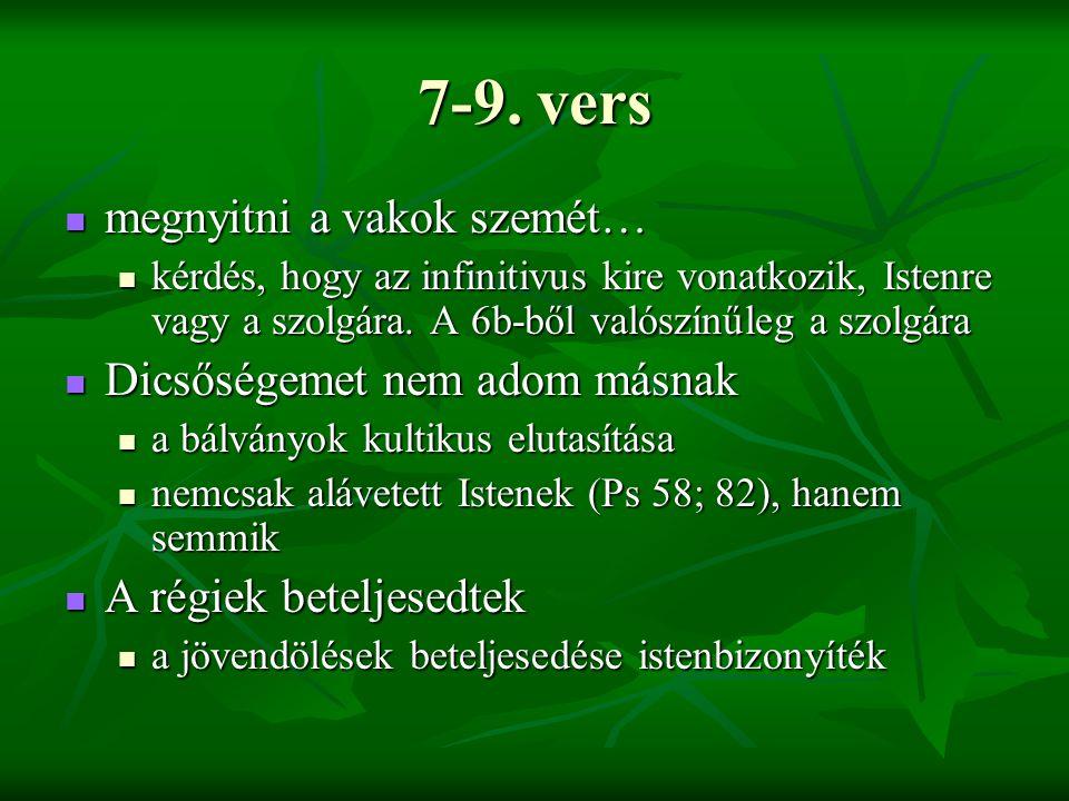 7-9. vers megnyitni a vakok szemét… megnyitni a vakok szemét… kérdés, hogy az infinitivus kire vonatkozik, Istenre vagy a szolgára. A 6b-ből valószínű