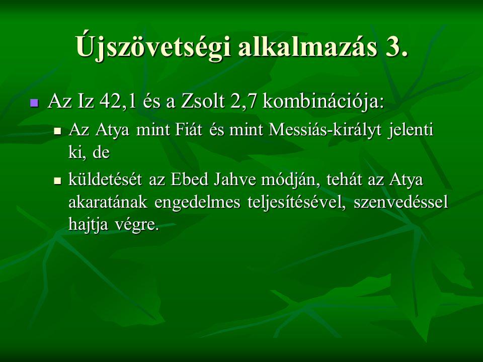 Újszövetségi alkalmazás 3. Az Iz 42,1 és a Zsolt 2,7 kombinációja: Az Iz 42,1 és a Zsolt 2,7 kombinációja: Az Atya mint Fiát és mint Messiás-királyt j