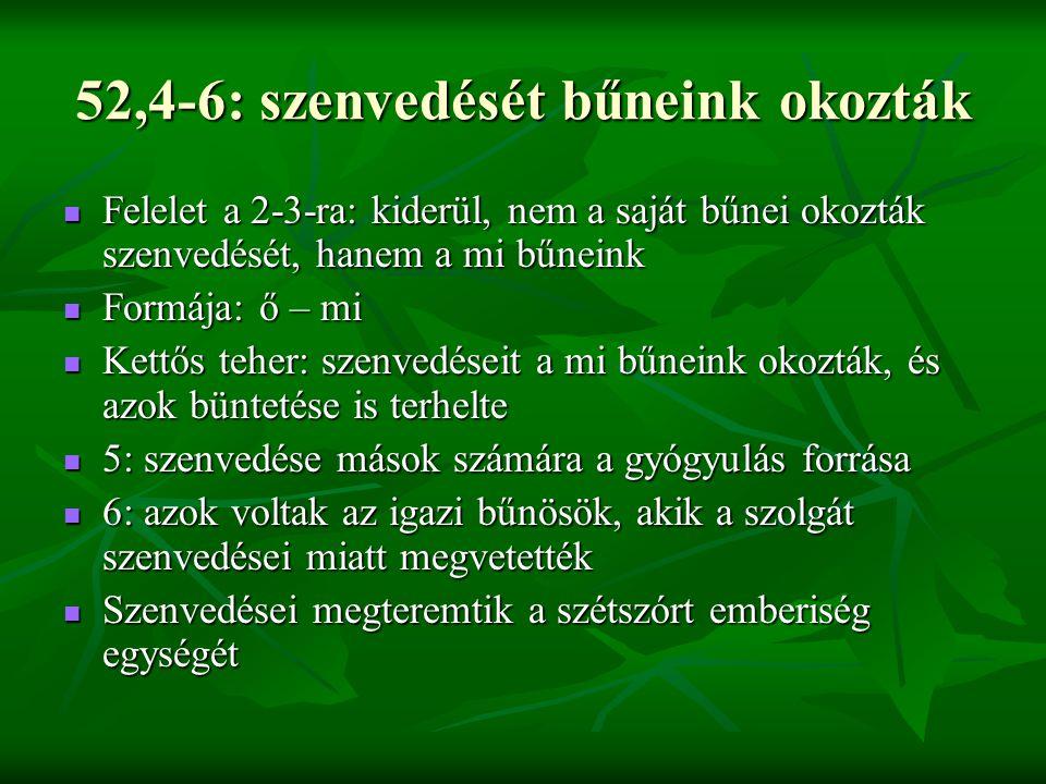 52,4-6: szenvedését bűneink okozták Felelet a 2-3-ra: kiderül, nem a saját bűnei okozták szenvedését, hanem a mi bűneink Felelet a 2-3-ra: kiderül, ne