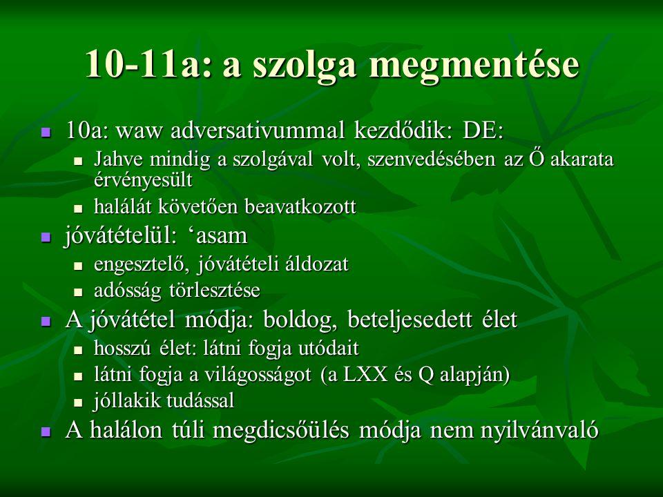 10-11a: a szolga megmentése 10a: waw adversativummal kezdődik: DE: 10a: waw adversativummal kezdődik: DE: Jahve mindig a szolgával volt, szenvedésében