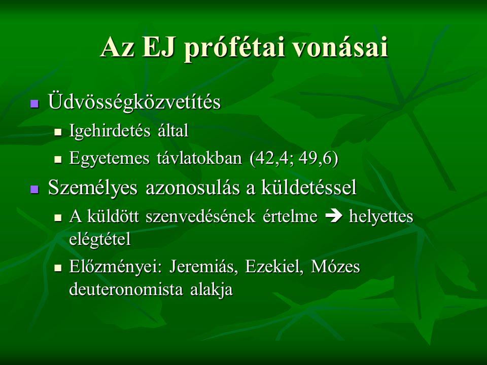 Az EJ prófétai vonásai Üdvösségközvetítés Üdvösségközvetítés Igehirdetés által Igehirdetés által Egyetemes távlatokban (42,4; 49,6) Egyetemes távlatok