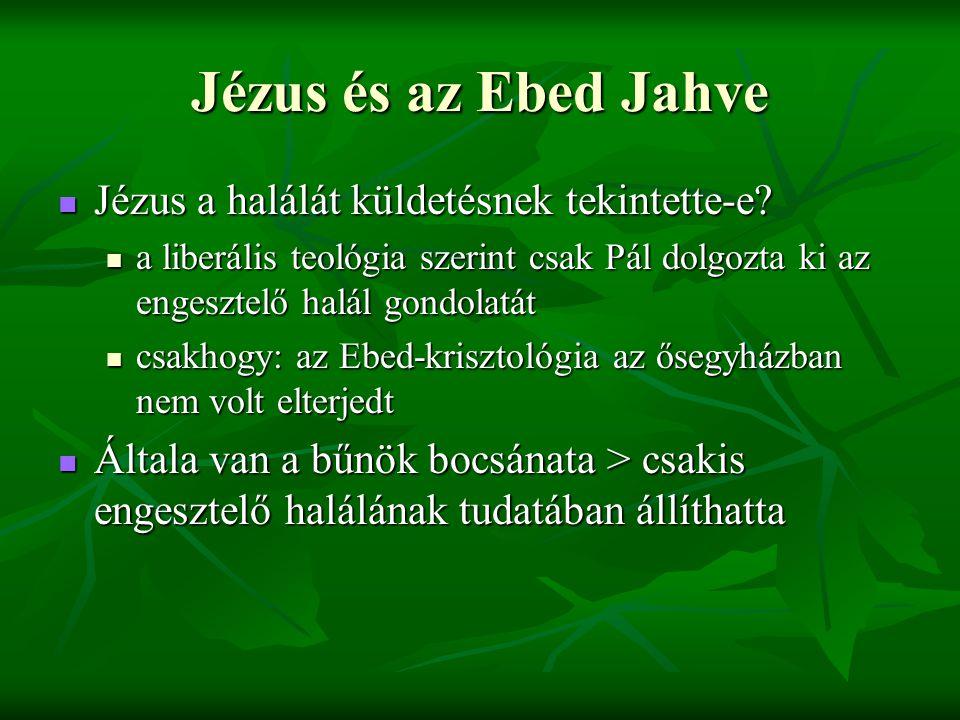 Jézus és az Ebed Jahve Jézus a halálát küldetésnek tekintette-e? Jézus a halálát küldetésnek tekintette-e? a liberális teológia szerint csak Pál dolgo