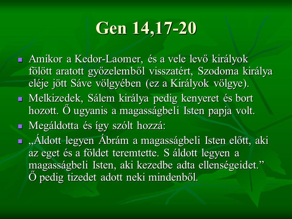 Gen 14,17-20 Amikor a Kedor-Laomer, és a vele levő királyok fölött aratott győzelemből visszatért, Szodoma királya eléje jött Sáve völgyében (ez a Kir