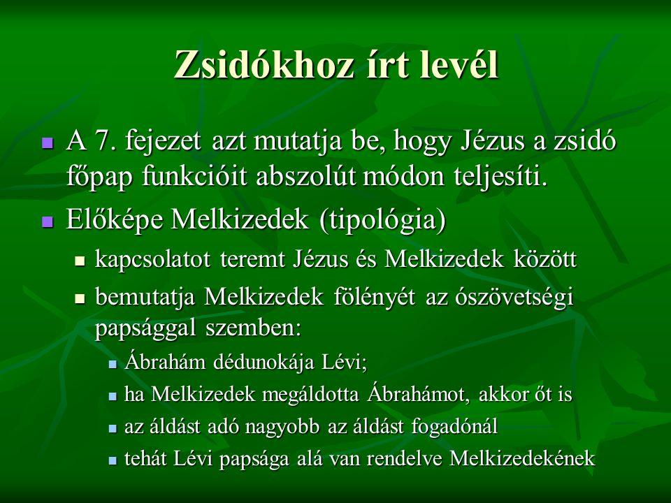 Zsidókhoz írt levél A 7. fejezet azt mutatja be, hogy Jézus a zsidó főpap funkcióit abszolút módon teljesíti. A 7. fejezet azt mutatja be, hogy Jézus
