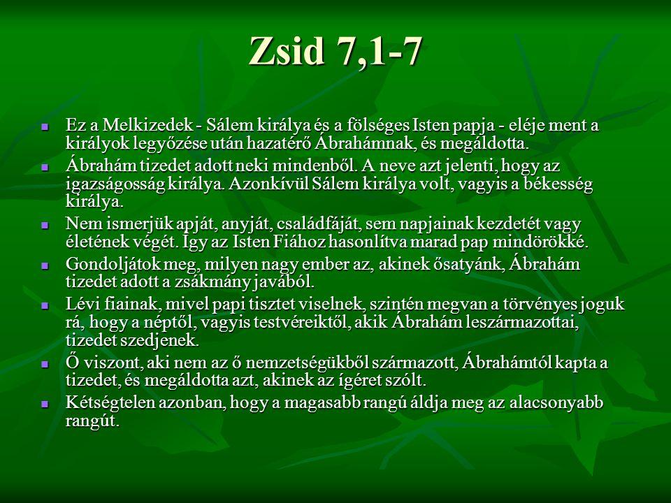 Zsid 7,1-7 Ez a Melkizedek - Sálem királya és a fölséges Isten papja - eléje ment a királyok legyőzése után hazatérő Ábrahámnak, és megáldotta. Ez a M