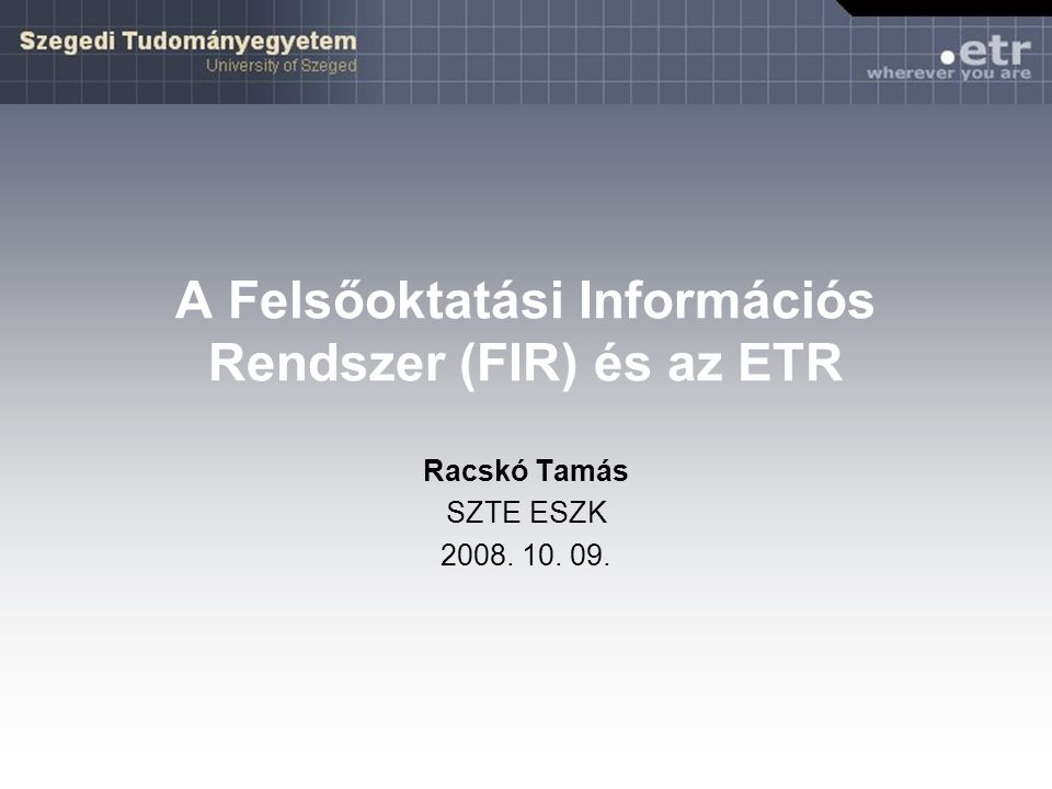 2008.10.09A FIR és az ETR (Racskó Tamás, SZTE ESZK)32 Hallgatói jogviszony – képzés FIR-be jelentendő (* csak lezáráskor): –Képzés FIR-es kóddal  (< ETR-szak) –Képzés kezdési dátuma  (< szak-törzslapon a jogviszony kezdete) –Képzési időszak típusa (most csak félév) –A képzési idő ciklusokban (< szak) –*Képzés végdátuma (< szak-törzslapon a befejezés időpontja) –*Megszűnés típusa (< szak-törzslapon a befejező [al]állapot) –Szaktörzslaphoz kapcsolódó törzsszámok listája  –Az adott képzéssel egy csoportot alkotó másik képzés azonosítója (szakpár összekapcsolása)  –A képzés időszakjainak listája (az azonos FIR-kódú szak- törzslapokról összevonódnak)
