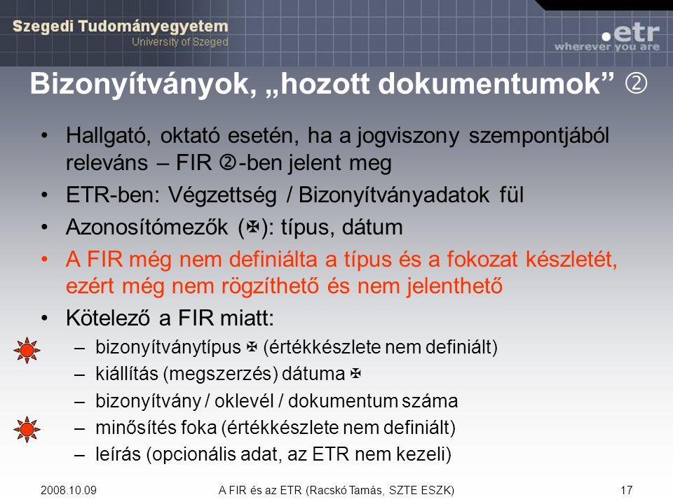 """2008.10.09A FIR és az ETR (Racskó Tamás, SZTE ESZK)17 Bizonyítványok, """"hozott dokumentumok""""  Hallgató, oktató esetén, ha a jogviszony szempontjából r"""