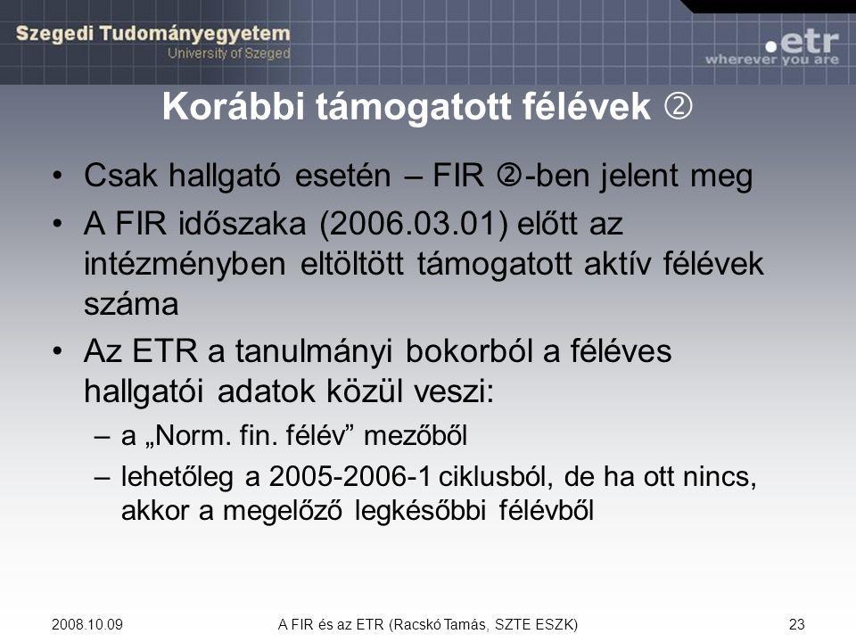 2008.10.09A FIR és az ETR (Racskó Tamás, SZTE ESZK)23 Korábbi támogatott félévek  Csak hallgató esetén – FIR  -ben jelent meg A FIR időszaka (2006.0