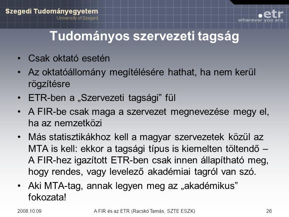2008.10.09A FIR és az ETR (Racskó Tamás, SZTE ESZK)26 Tudományos szervezeti tagság Csak oktató esetén Az oktatóállomány megítélésére hathat, ha nem ke