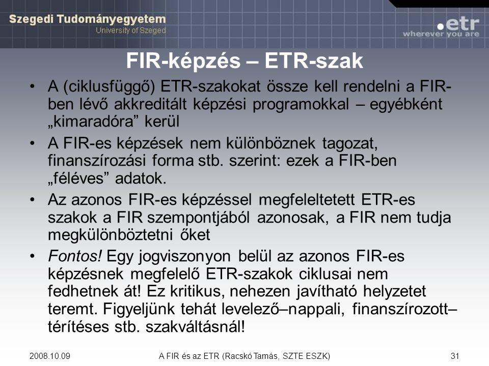 2008.10.09A FIR és az ETR (Racskó Tamás, SZTE ESZK)31 FIR-képzés – ETR-szak A (ciklusfüggő) ETR-szakokat össze kell rendelni a FIR- ben lévő akkreditá