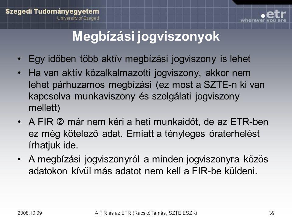 2008.10.09A FIR és az ETR (Racskó Tamás, SZTE ESZK)39 Megbízási jogviszonyok Egy időben több aktív megbízási jogviszony is lehet Ha van aktív közalkal