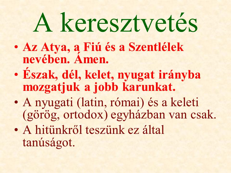 A keresztvetés Az Atya, a Fiú és a Szentlélek nevében.
