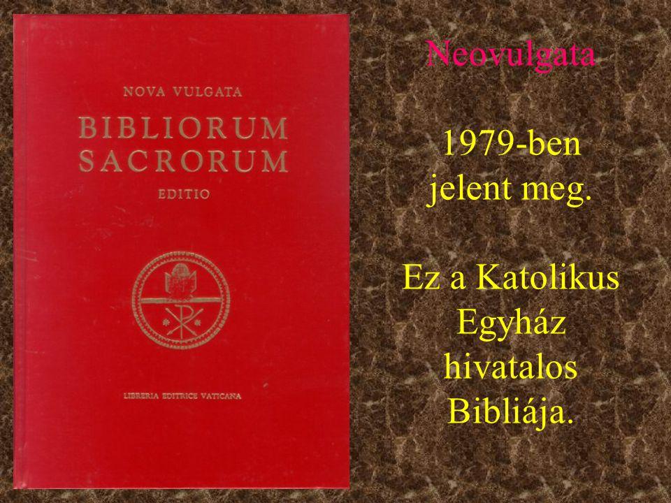 Neovulgata 1979-ben jelent meg. Ez a Katolikus Egyház hivatalos Bibliája.