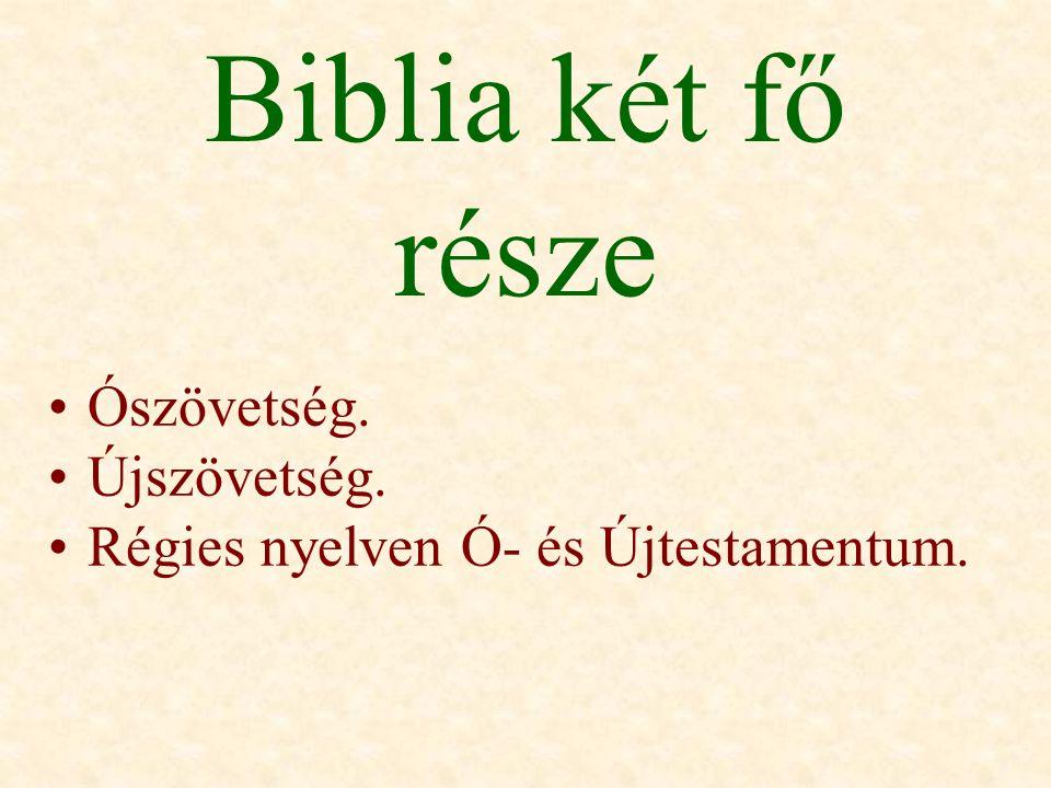 Biblia két fő része Ószövetség. Újszövetség. Régies nyelven Ó- és Újtestamentum.