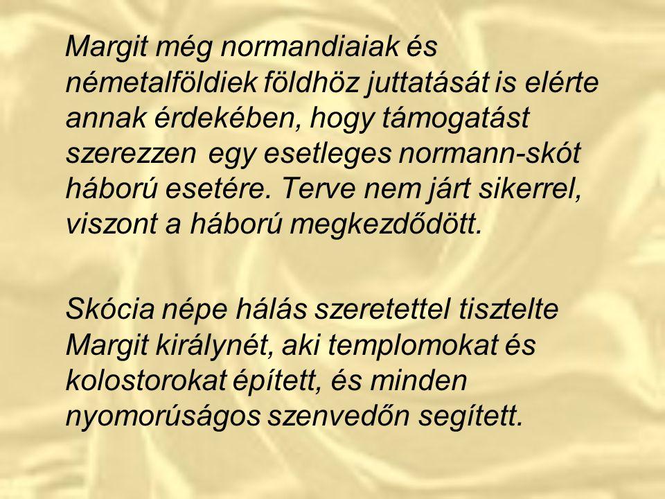 Egy kis magyar vonatkozás: A XI. században a normann inváziót követően, a Skót Királyság több, Hódító Vilmos elől menekülő üldözöttet befogadott, közt