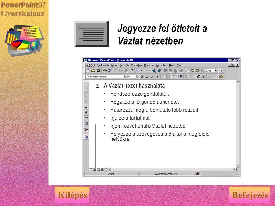 Az egyes diák szerkesztése Dia nézetben BefejezésKilépés A Dia nézet használata Az egyes diák létrehozása Szöveg beírása Grafikai elemek beszúrása és