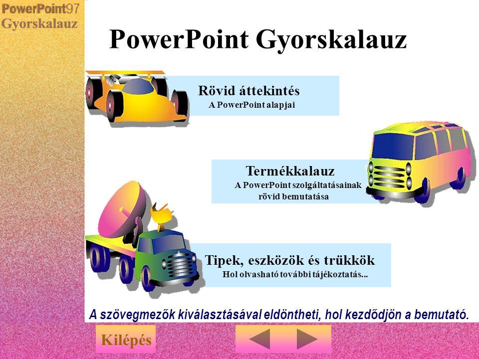 Vágjunk bele... Menü A PowerPoint működés közben u A Rövid bemutató segítségével hamar elsajátíthatja a PowerPoint kezelésének fortélyait. u A bemutat