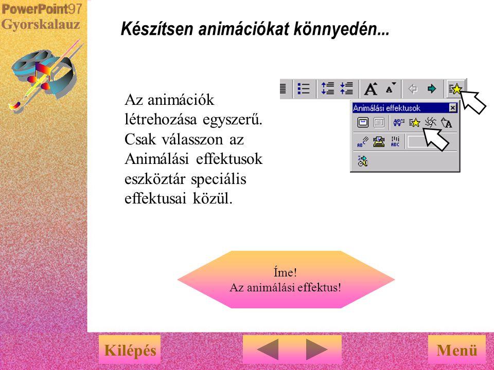 Most Ön következik! Ebben a bemutatóban rengeteg animációt láthatott… Leheljen életet a szövegbe, az objektumokba és a diagramokba KilépésMenü