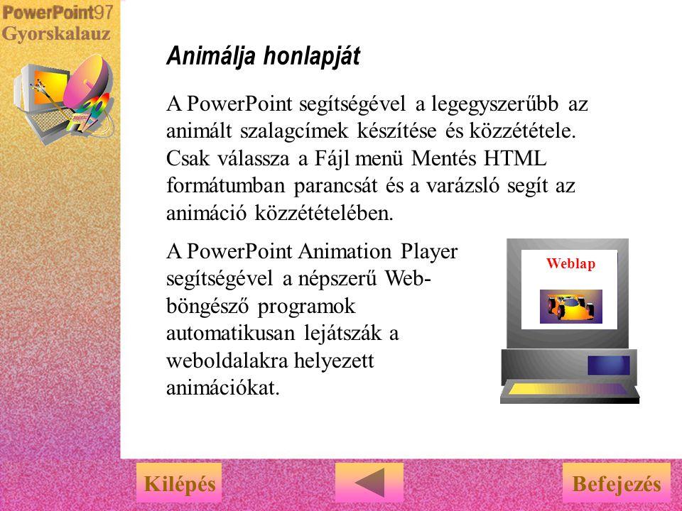 u Nincs szükség HTML ismeretekre u Csak válassza a Fájl menü Mentés HTML formátumban parancsát u A varázsló végigvezeti a teendőkön A PowerPoint segít