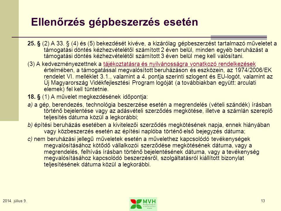 2014. július 9.13 Ellenőrzés gépbeszerzés esetén 25. § (2) A 33. § (4) és (5) bekezdését kivéve, a kizárólag gépbeszerzést tartalmazó műveletet a támo