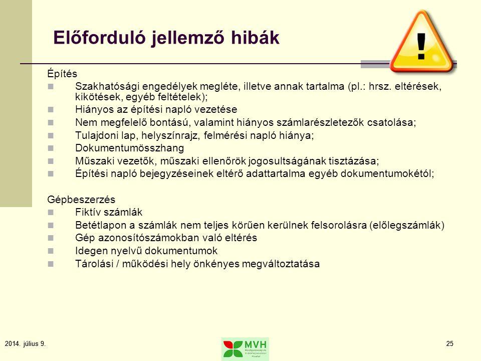 2014. július 9.252014. július 9.25 Előforduló jellemző hibák Építés Szakhatósági engedélyek megléte, illetve annak tartalma (pl.: hrsz. eltérések, kik