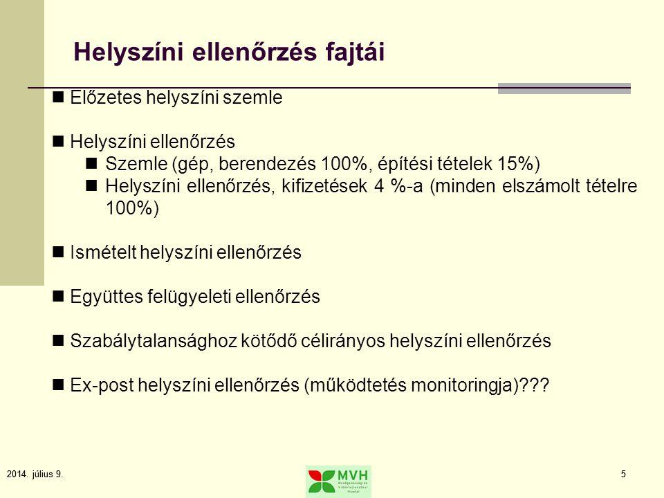 2014. július 9.5 5 Helyszíni ellenőrzés fajtái Előzetes helyszíni szemle Helyszíni ellenőrzés Szemle (gép, berendezés 100%, építési tételek 15%) Helys