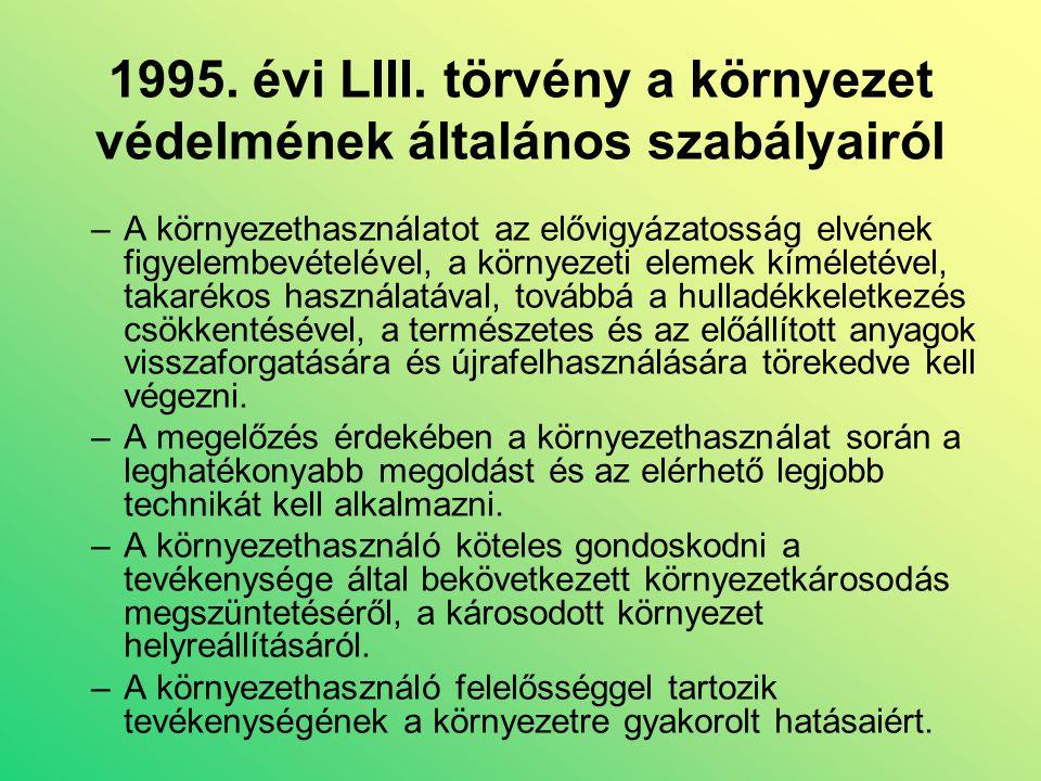 1995. évi LIII. törvény a környezet védelmének általános szabályairól –A környezethasználatot az elővigyázatosság elvének figyelembevételével, a körny