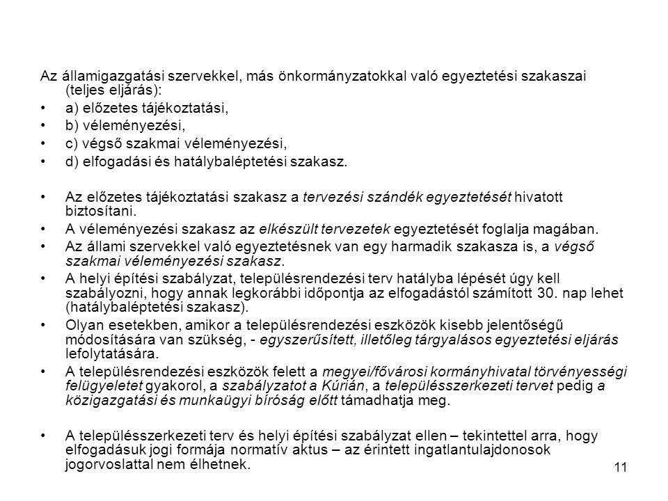 11 Az államigazgatási szervekkel, más önkormányzatokkal való egyeztetési szakaszai (teljes eljárás): a) előzetes tájékoztatási, b) véleményezési, c) v