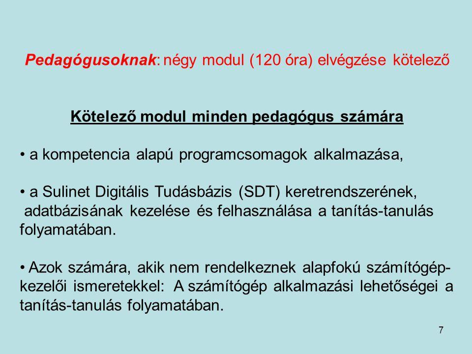 7 Pedagógusoknak: négy modul (120 óra) elvégzése kötelező Kötelező modul minden pedagógus számára a kompetencia alapú programcsomagok alkalmazása, a S