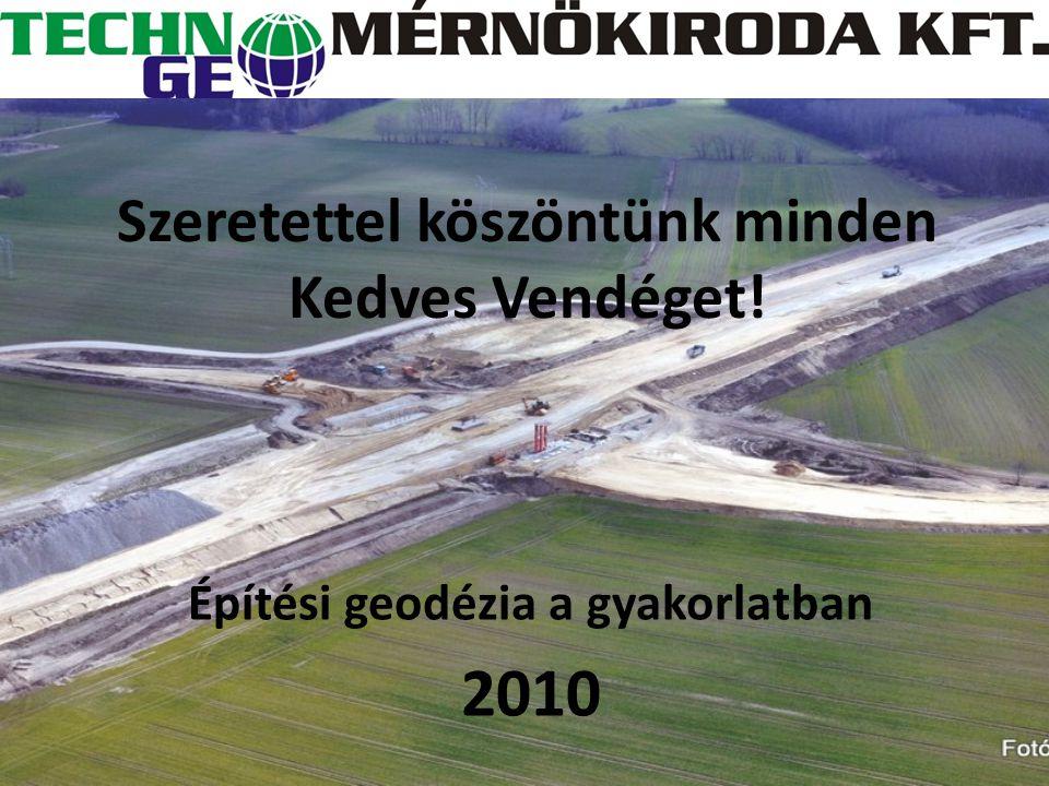 Szeretettel köszöntünk minden Kedves Vendéget! Építési geodézia a gyakorlatban 2010
