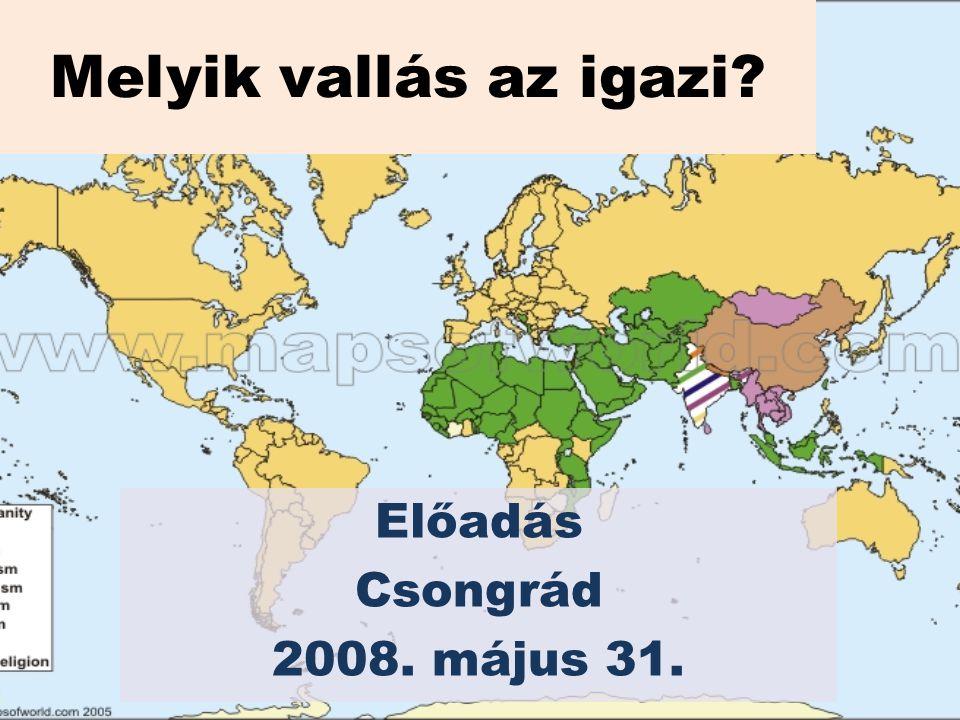 Melyik vallás az igazi Előadás Csongrád 2008. május 31.
