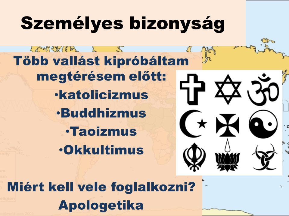 Személyes bizonyság Több vallást kipróbáltam megtérésem előtt: katolicizmus Buddhizmus Taoizmus Okkultimus Miért kell vele foglalkozni.