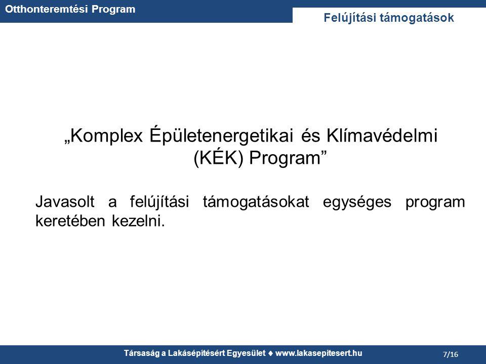 """Társaság a Lakásépítésért Egyesület  www.lakasepitesert.hu 7/16 """"Komplex Épületenergetikai és Klímavédelmi (KÉK) Program Javasolt a felújítási támogatásokat egységes program keretében kezelni."""
