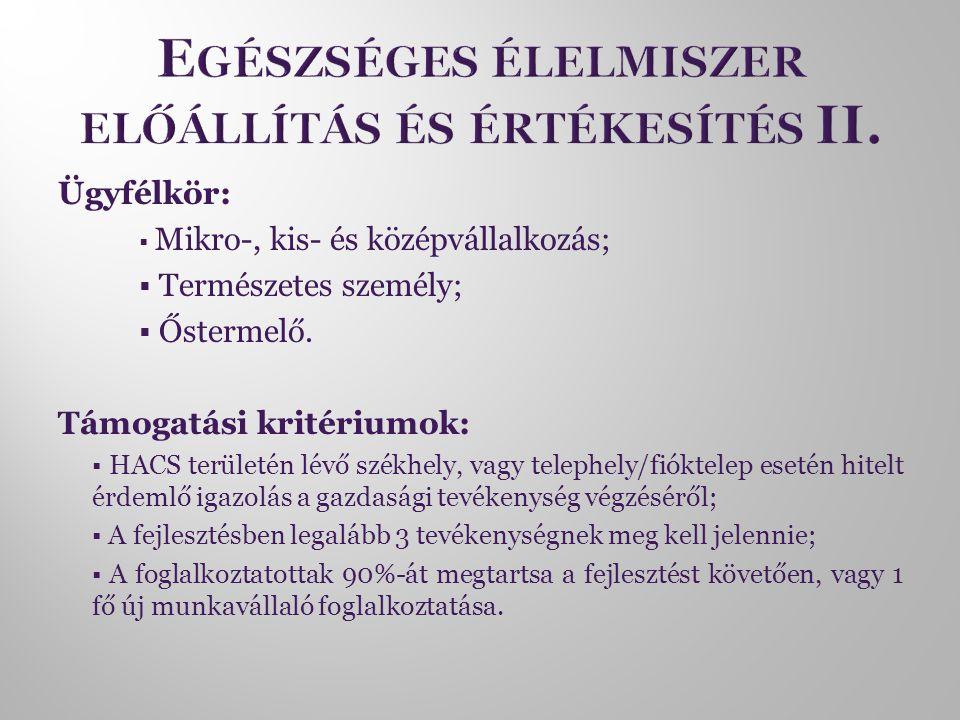Ügyfélkör:  Mikro-, kis- és középvállalkozás;  Természetes személy;  Őstermelő. Támogatási kritériumok:  HACS területén lévő székhely, vagy teleph