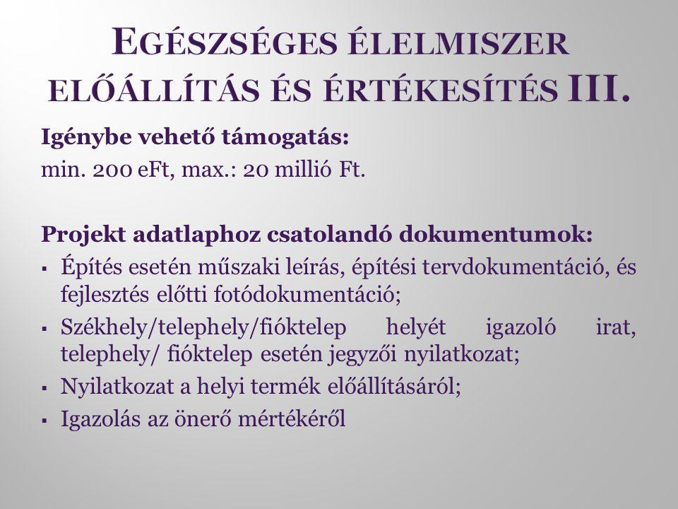 Igénybe vehető támogatás: min. 200 eFt, max.: 20 millió Ft.