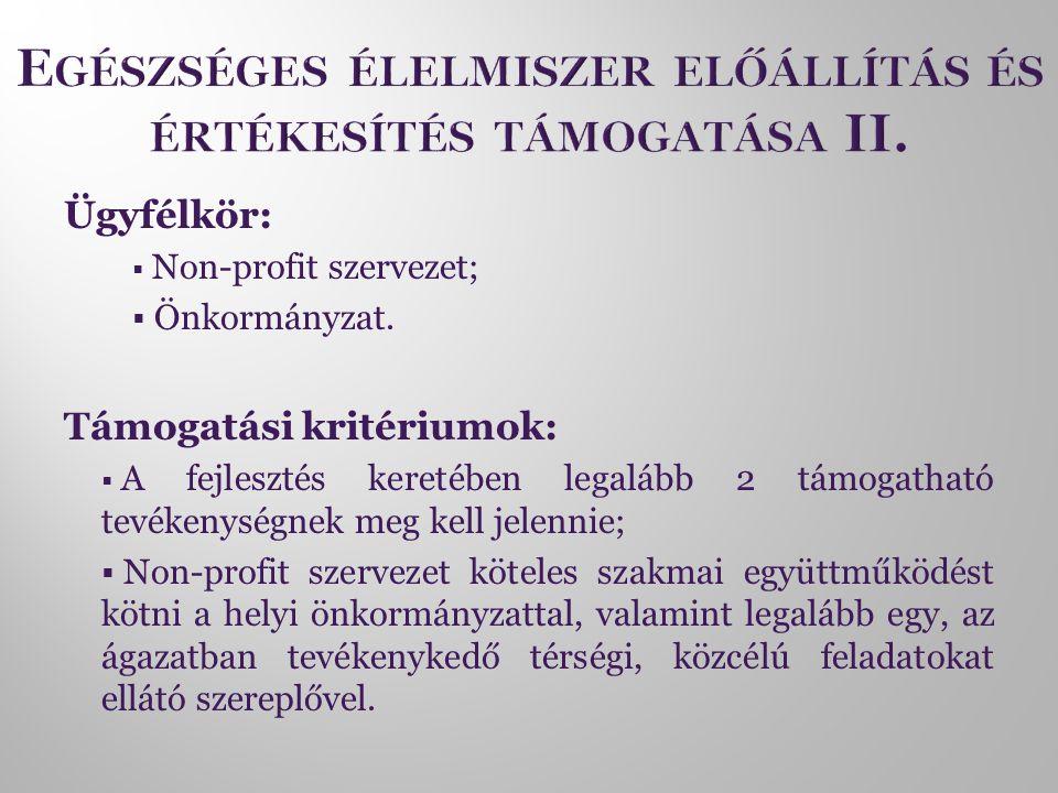 Ügyfélkör:  Non-profit szervezet;  Önkormányzat. Támogatási kritériumok:  A fejlesztés keretében legalább 2 támogatható tevékenységnek meg kell jel