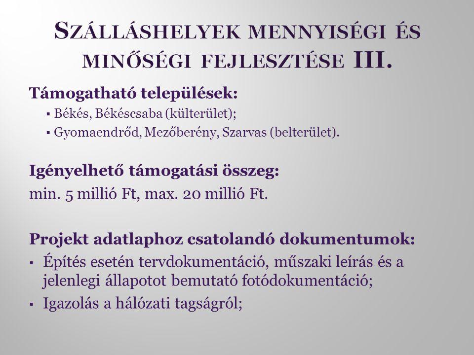 Támogatható települések:  Békés, Békéscsaba (külterület);  Gyomaendrőd, Mezőberény, Szarvas (belterület). Igényelhető támogatási összeg: min. 5 mill