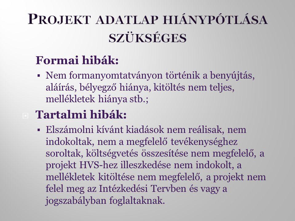  Formai hibák:  Nem formanyomtatványon történik a benyújtás, aláírás, bélyegző hiánya, kitöltés nem teljes, mellékletek hiánya stb.;  Tartalmi hibák:  Elszámolni kívánt kiadások nem reálisak, nem indokoltak, nem a megfelelő tevékenységhez soroltak, költségvetés összesítése nem megfelelő, a projekt HVS-hez illeszkedése nem indokolt, a mellékletek kitöltése nem megfelelő, a projekt nem felel meg az Intézkedési Tervben és vagy a jogszabályban foglaltaknak.