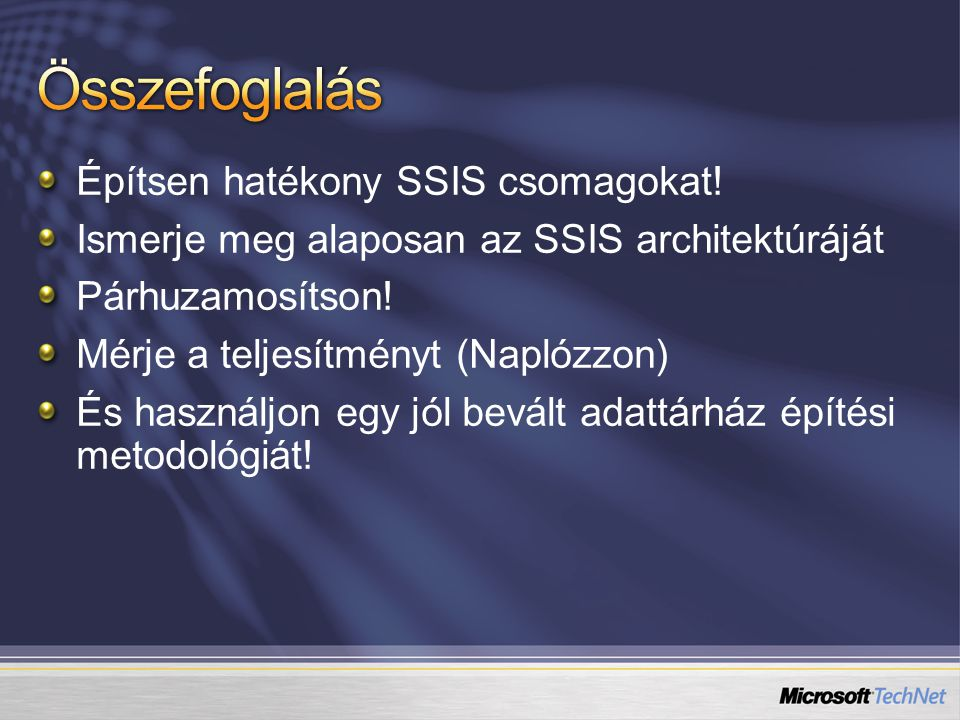 Építsen hatékony SSIS csomagokat. Ismerje meg alaposan az SSIS architektúráját Párhuzamosítson.