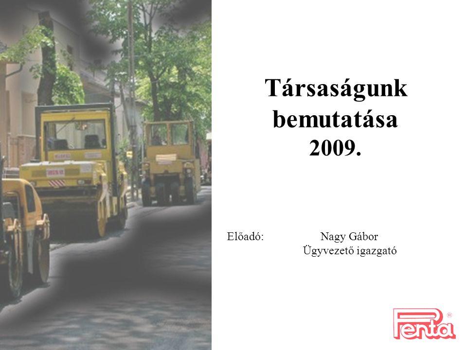 Társaságunk bemutatása 2009. Előadó: Nagy Gábor Ügyvezető igazgató