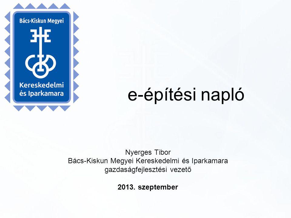 e-építési napló Nyerges Tibor Bács-Kiskun Megyei Kereskedelmi és Iparkamara gazdaságfejlesztési vezető 2013. szeptember