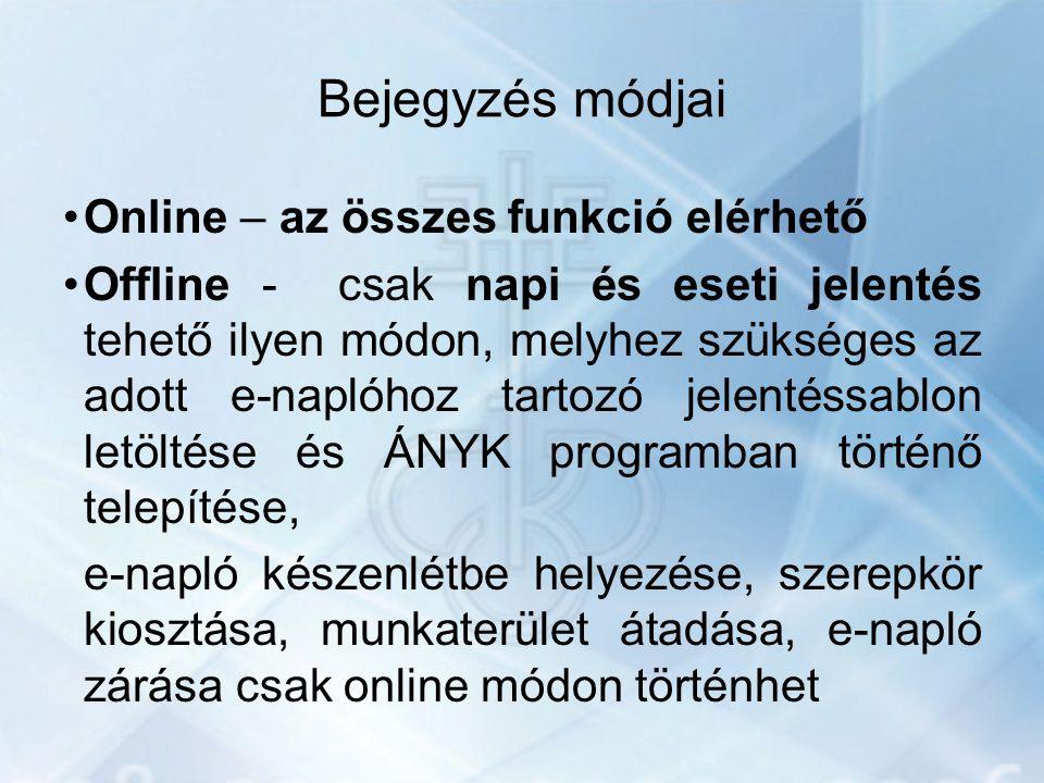 Bejegyzés módjai Online – az összes funkció elérhető Offline - csak napi és eseti jelentés tehető ilyen módon, melyhez szükséges az adott e-naplóhoz t