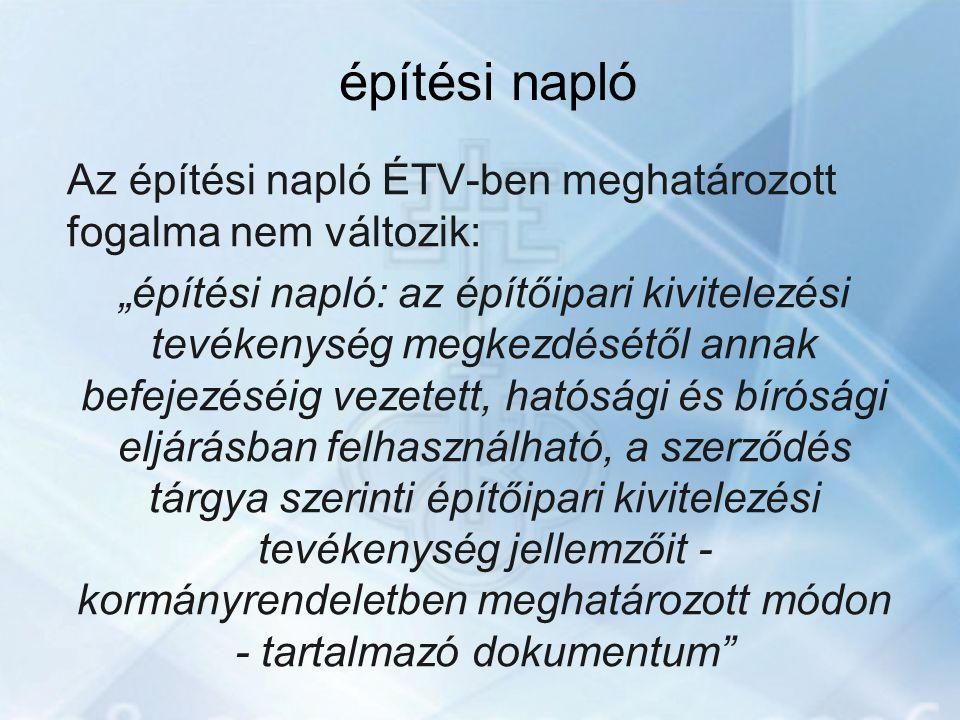 """építési napló Az építési napló ÉTV-ben meghatározott fogalma nem változik: """"építési napló: az építőipari kivitelezési tevékenység megkezdésétől annak"""