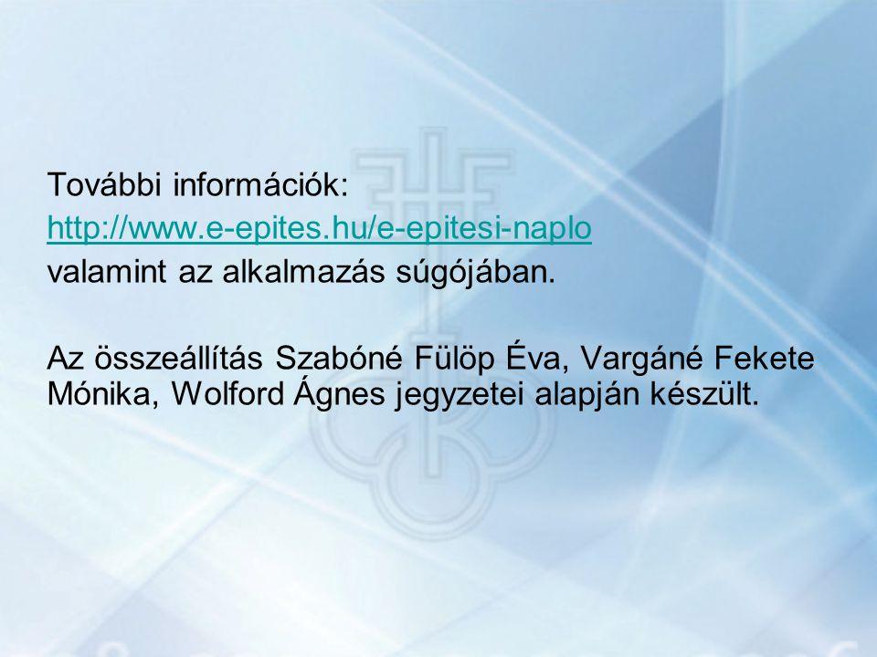 További információk: http://www.e-epites.hu/e-epitesi-naplo valamint az alkalmazás súgójában. Az összeállítás Szabóné Fülöp Éva, Vargáné Fekete Mónika