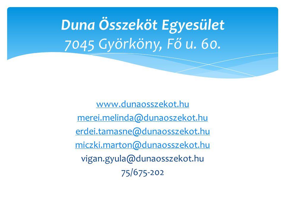 www.dunaosszekot.hu merei.melinda@dunaoszekot.hu erdei.tamasne@dunaosszekot.hu miczki.marton@dunaosszekot.hu vigan.gyula@dunaosszekot.hu 75/675-202 Duna Összeköt Egyesület 7045 Györköny, Fő u.