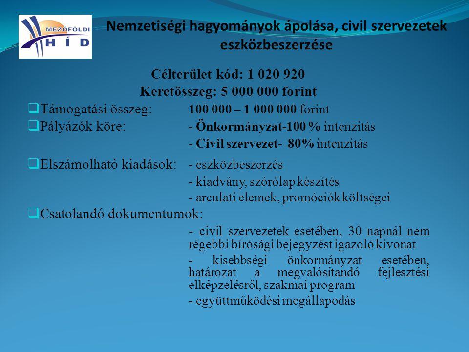 Célterület kód: 1 020 920 Keretösszeg: 5 000 000 forint  Támogatási összeg: 100 000 – 1 000 000 forint  Pályázók köre: - Önkormányzat-100 % intenzit